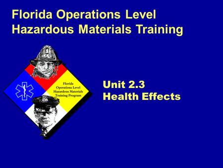Florida Operations Level Hazardous Materials Training Unit 2.3 Health Effects.