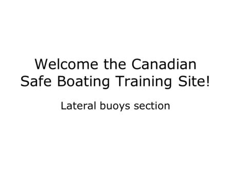 Welcome the Canadian Safe Boating Training Site! Lateral buoys section.
