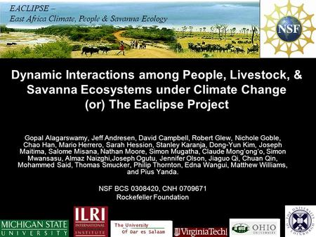 Dynamic Interactions among People, Livestock, & Savanna Ecosystems under Climate Change (or) The Eaclipse Project Gopal Alagarswamy, Jeff Andresen, David.
