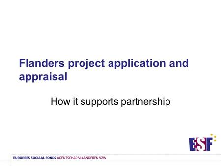 Flanders project application and appraisal How it supports partnership.