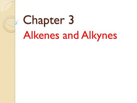 Chapter 3 Alkenes and Alkynes. Alkene: Alkene: A hydrocarbon that contains one or more carbon-carbon double bonds. Ethylene is the simplest alkene. Alkyne: