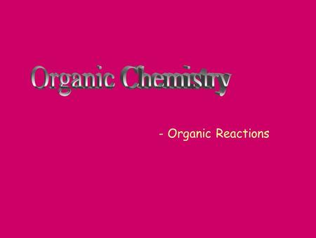 - Organic Reactions Organic Reactions - We described hydrocarbons and looked at their structural isomers - We reviewed how to name hydrocarbons and compounds.