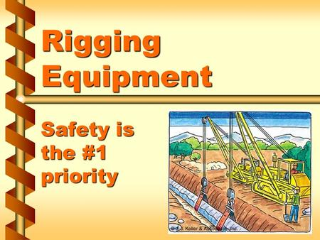 Rigging Equipment Safety is the #1 priority. Rigging Equipment for Material Handling  29 CFR 1926.251 1a.