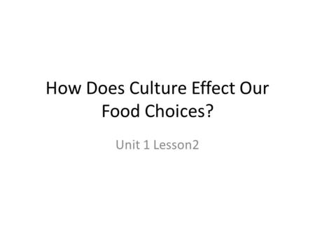 How Does Culture Effect Our Food Choices? Unit 1 Lesson2.