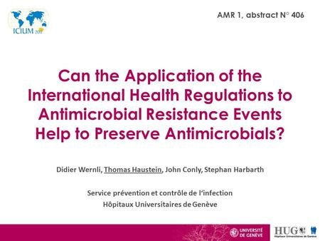 Can the Application of the International Health Regulations to Antimicrobial Resistance Events Help to Preserve Antimicrobials? AMR 1, abstract N° 406.