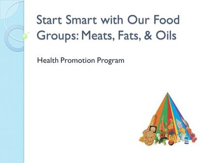 Start Smart with Our Food Groups: Meats, Fats, & Oils Health Promotion Program.