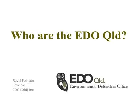 Who are the EDO Qld? Revel Pointon Solicitor EDO (Qld) Inc.