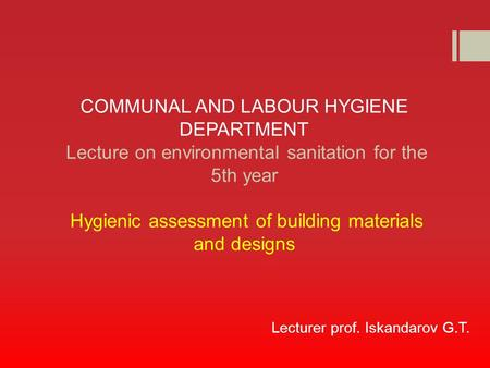 COMMUNAL AND LABOUR HYGIENE DEPARTMENT Lecture on environmental sanitation for the 5th year Hygienic assessment of building materials and designs Lecturer.