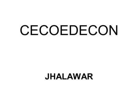 CECOEDECON JHALAWAR. No. of CIG Formed : 248 Percentage of Group Where Majority belong particulars Cast SC 32 % ST 29 % BOC 34 % Others 05 %