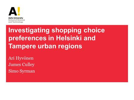 Investigating shopping choice preferences in Helsinki and Tampere urban regions Ari Hyvönen James Culley Simo Syrman.