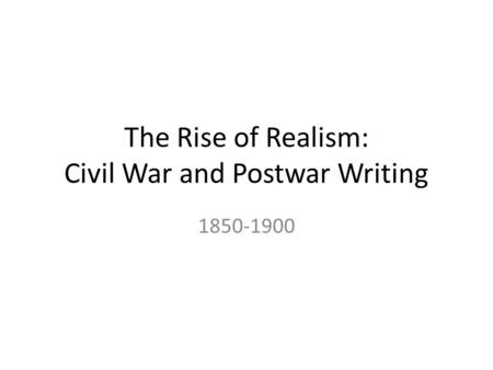 The Rise of Realism: Civil War and Postwar Writing 1850-1900.