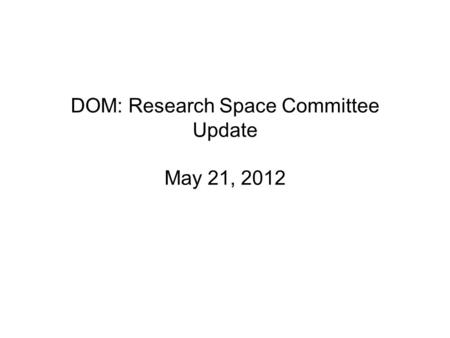 DOM: Research Space Committee Update May 21, 2012.