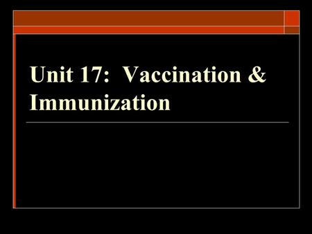 Unit 17: Vaccination & Immunization.  Vaccination Mechanical act of administering a vaccine for the purpose of developing immunity in an animal Amount.
