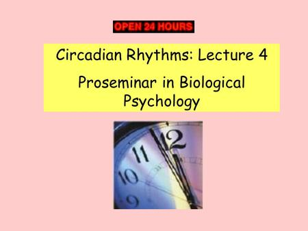 Circadian Rhythms: Lecture 4 Proseminar in Biological Psychology