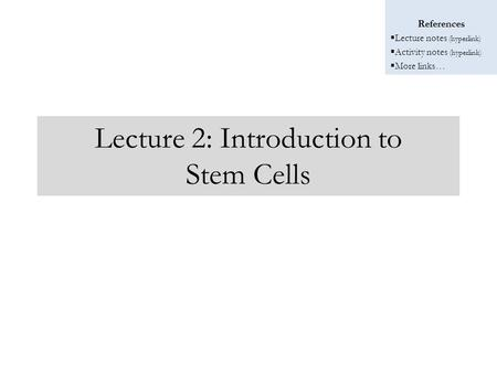 stem cell lecture notes 1 lecture notes: (cells & tissues) cells i introduction a) modern cell theory (1) all organisms are composed of at least one cell (2) all cells are similar in their.