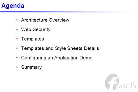 Agenda Architecture Overview Web Security Templates Templates and Style Sheets Details Configuring an Application Demo Summary.