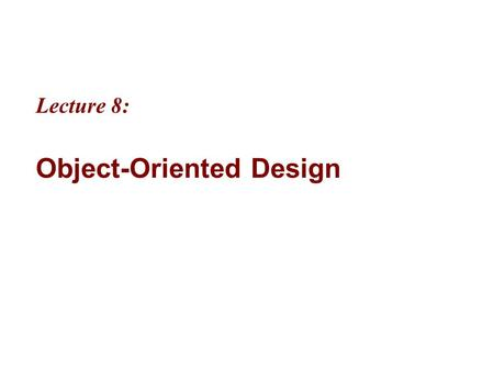 "Lecture 8: Object-Oriented Design. 8-2 MicrosoftIntroducing CS using.NETJ# in Visual Studio.NET Objectives ""Good object-oriented programming is really."