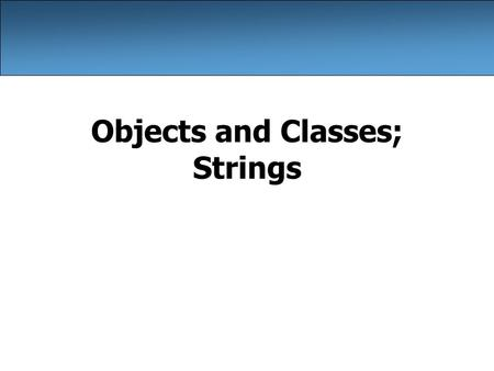 Objects and Classes; Strings. 2 Classes and objects class: A program entity that represents either 1.A program / module, or 2.A type of objects* –A class.