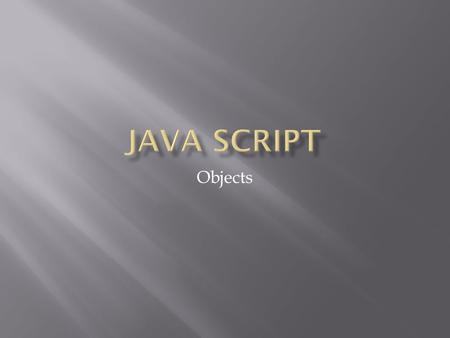 Objects.  Java Script is an OOP Language  So it allows you to make your own objects and make your own variable types  I will not be going over how.