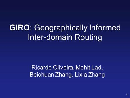 1 GIRO: Geographically Informed Inter-domain Routing Ricardo Oliveira, Mohit Lad, Beichuan Zhang, Lixia Zhang.