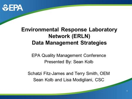 Environmental Response Laboratory Network (ERLN) Data Management Strategies 1 EPA Quality Management Conference Presented By: Sean Kolb Schatzi Fitz-James.