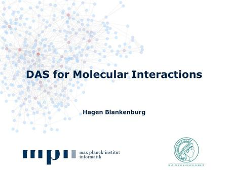 DAS for Molecular Interactions Hagen Blankenburg.