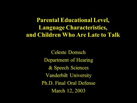 Parental Educational Level, Language Characteristics, and Children Who Are Late to Talk Celeste Domsch Department of Hearing & Speech Sciences Vanderbilt.