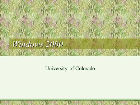 Windows 2000 University of Colorado. Background Limited enterprise services: MIT K5 in labs, modems and some desktops, starting directories now, no identifier.