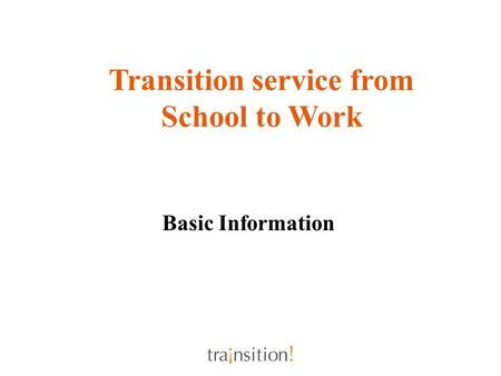Basic Information Transition service from School to Work.