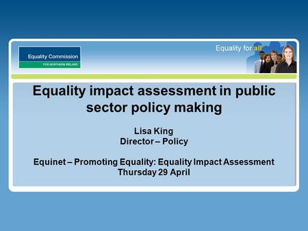 Equality impact assessment in public sector policy making Lisa King Director – Policy Equinet – Promoting Equality: Equality Impact Assessment Thursday.