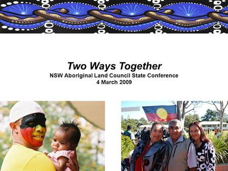 © Original art work by Leeanne Hunter Two Ways Together NSW Aboriginal Land Council State Conference 4 March 2009.