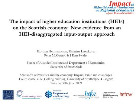 The impact of higher education institutions (HEIs) on the Scottish economy: New evidence from an HEI-disaggregated input-output approach Kristinn Hermannsson,