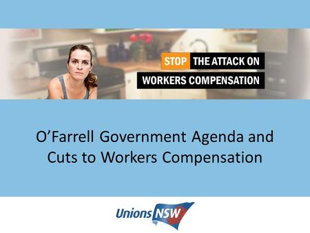 O'Farrell Government Agenda and Cuts to Workers Compensation.