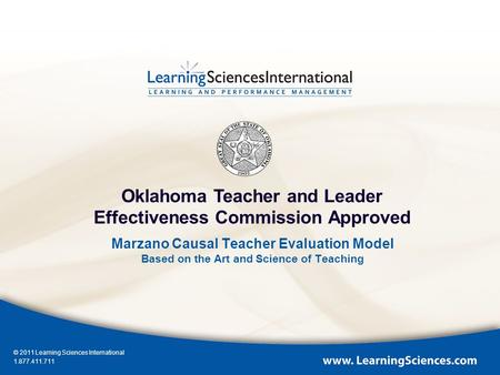 Marzano Causal Teacher Evaluation Model Based on the Art and Science of Teaching © 2011 Learning Sciences International 1.877.411.711 Oklahoma Teacher.