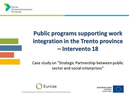 Public programs supporting work integration in the Trento province – Intervento 18 Public programs supporting work integration in the Trento province –