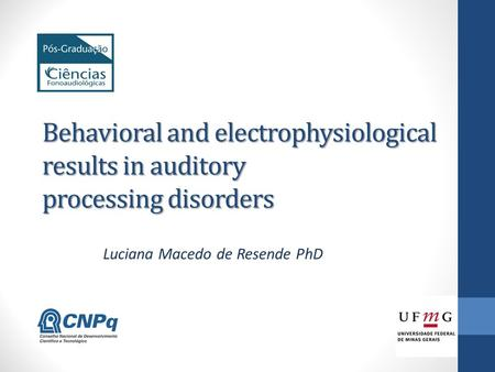 Behavioral and electrophysiological results in auditory processing disorders Luciana Macedo de Resende PhD.