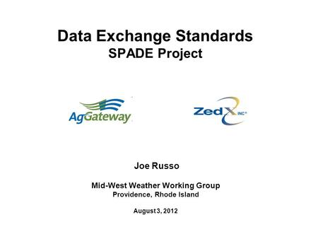 Data Exchange Standards SPADE Project Joe Russo Mid-West Weather Working Group Providence, Rhode Island August 3, 2012.