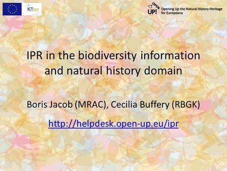 IPR in the biodiversity information and natural history domain Boris Jacob (MRAC), Cecilia Buffery (RBGK)