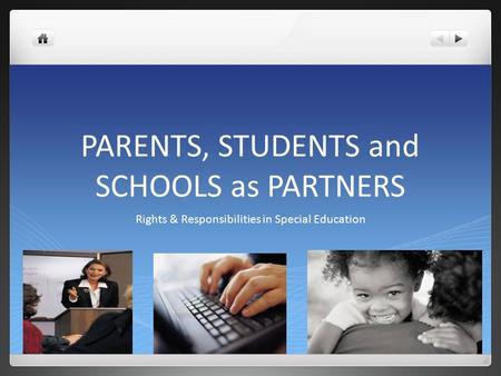 PARENTS, STUDENTS and SCHOOLS as PARTNERS Rights & Responsibilities in Special Education.