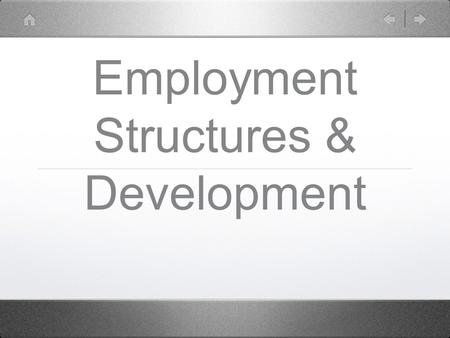 Employment Structures & Development. LEDC's High % employed in primary sector V.low % employed in secondary Low % employed in tertiary.