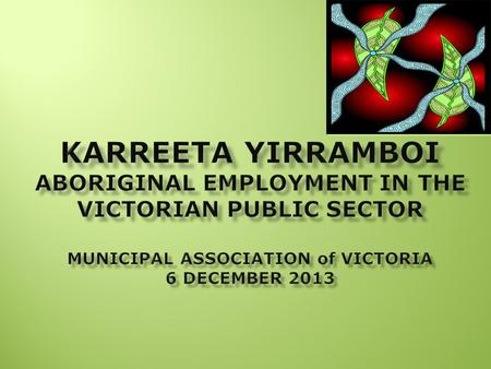 1. 2  All Australian governments agree to 'close the gap' on Aboriginal disadvantage  Karreeta Yirramboi (Action Plan) - Victorian government's own.