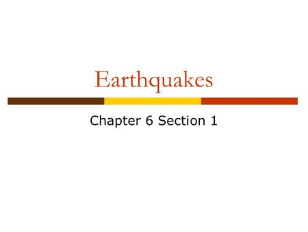 Earthquakes Chapter 6 Section 1. Section 6.1 – Earthquakes and Plate Tectonics  Earthquakes occur when rocks under stress suddenly shift along a fault.