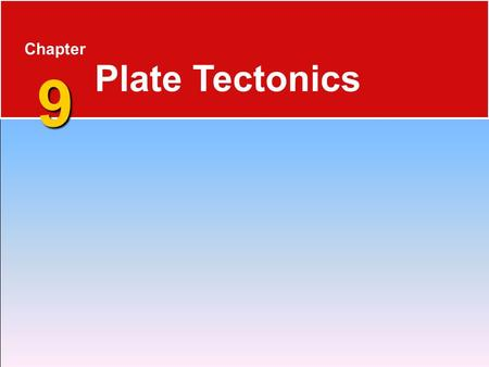 Chapter 9 Plate Tectonics.