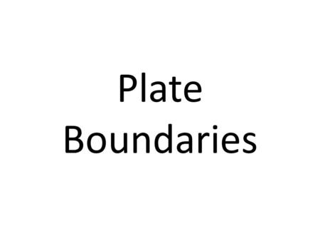 Plate Boundaries. Destructive Plate Boundaries Also known as convergent boundaries or compressional boundaries. These cause violent volcanoes and earthquakes,