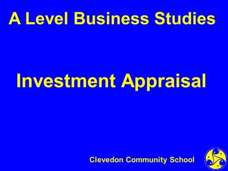 Investment Appraisal A Level Business Studies Clevedon Community School.
