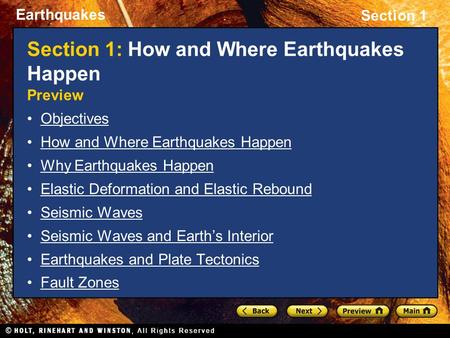 Earthquakes Section 1 Section 1: How and Where Earthquakes Happen Preview Objectives How and Where Earthquakes Happen Why Earthquakes Happen Elastic Deformation.
