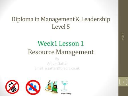 Diploma in Management & Leadership Level 5 Week1 Lesson 1 Resource Management By Anjum Sattar  15-Oct-15 Water Only 1.