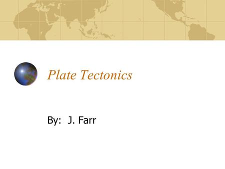 Plate Tectonics By: J. Farr. Harry Hess's theory of Sea floor spreading Sea floor spreads apart Magma moves upward and flows through the cracks.