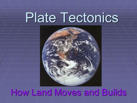 Plate Tectonics How Land Moves and Builds. Group Reading Anytime you see a word or phrase that Is colored your seating group's color, Read aloud with.