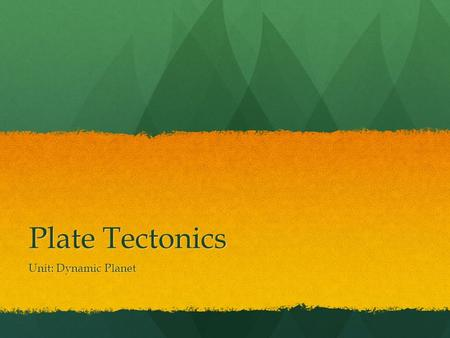 Plate Tectonics Unit: Dynamic Planet. The Unit so far Absolute and Relative Dating Absolute and Relative Dating.